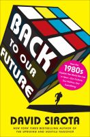 Back to our future : how the 1980s explain the world we live in now--our culture, our politics, our everything /