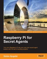 Raspberry Pi for secret agents turn your Raspberry Pi into your very own secret agent toolbox with this set of exciting projects! /