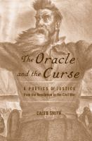 The Oracle and the Curse : A Poetics of Justice from the Revolution to the Civil War /
