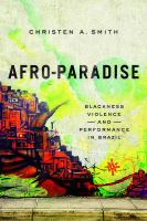 Afro-paradise : blackness, violence, and performance in Brazil /