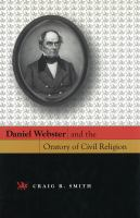 Daniel Webster and the oratory of civil religion /