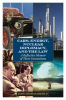 Cars, energy, nuclear diplomacy and the law : cars, energy, nuclear diplomacy and the law : a reflective memoir of three generations /