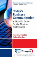 Today's business communication : a how-to guide for the modern professional /