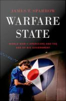 Warfare state : World War II Americans and the age of big government /