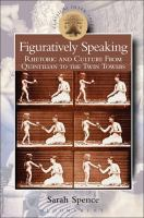 Figuratively speaking : rhetoric and culture from Quintilian to the Twin Towers /