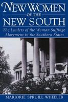 New women of the new South : the leaders of the woman suffrage movement in the southern states /