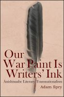 Our war paint is writers' ink : Anishinaabe literary transnationalism /