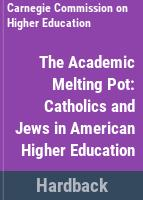 The academic melting pot ; Catholics and Jews in American higher education /