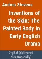 Inventions of the skin : the painted body in early English drama, 1400-1642 /