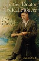 Frontier doctor, medical pioneer : the life and times of A. T. Still and his family.