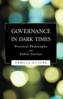 Governance in dark times : practical philosophy for public service /