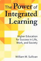 The power of integrated learning : higher education for success in life, work, and society /
