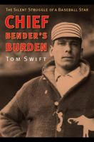 Chief Bender's burden : the silent struggle of a baseball star /