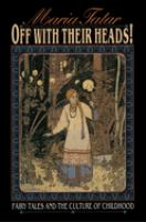 Off with their heads! : fairy tales and the culture of childhood /