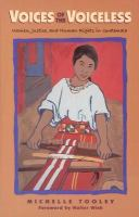 Voices of the voiceless : women, justice, and human rights in Guatemala /