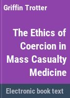 The ethics of coercion in mass casualty medicine /