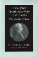View of the Constitution of the United States : with selected writings /