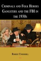 Criminals and folk heroes : gangsters and the FBI in the 1930s /
