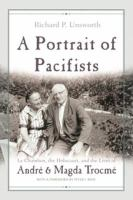 A portrait of pacifists : Le Chambon, the Holocaust, and the lives of André and Magda Trocmé /