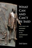 What can and can't be said : race, uplift, and monument building in the contemporary South /