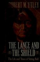 The lance and the shield : the life and times of Sitting Bull /