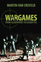 Wargames : from gladiators to gigabytes /