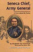Seneca chief, army general : a story about Ely Parker /