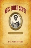 Mrs. Dred Scott  : a life on slavery's frontier /