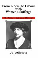 From Liberal to Labour with women's suffrage : the story of Catherine Marshall /