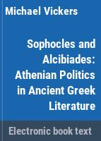 Sophocles and Alcibiades : Athenian politics in ancient Greek literature /