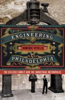 Engineering Philadelphia : the Sellers family and the industrial metropolis /