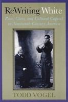 Rewriting white : race, class, and cultural capital in nineteenth-century America /