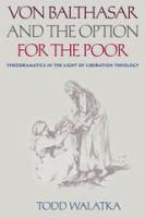 Von Balthasar and the option for the poor : theodramatics in the light of liberation theology /