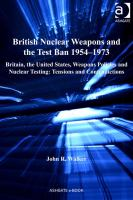 British nuclear weapons and the test ban 1954-73 : Britain, the United States, weapons policies and nuclear testing : tensions and contradictions /