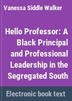 Hello professor : a black principal and professional leadership in the segregated south /