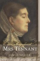 The magnificent Mrs. Tennant : the adventurous life of Gertrude Tennant, Victorian grande-dame /