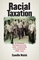 Racial taxation : schools, segregation, and taxpayer citizenship, 1869-1973 /
