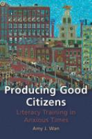 Producing good citizens : literacy training in anxious times /