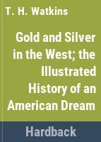 Gold and silver in the West ; the illustrated history of an American dream /