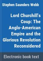 Lord Churchill's coup : the Anglo-American empire and the Glorious Revolution reconsidered /