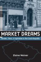Market dreams : gender, class, and capitalism in the Czech Republic /