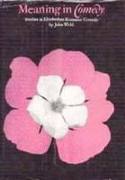 Meaning in comedy : studies in Elizabethan romantic comedy /