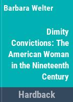Dimity convictions : the American woman in the nineteenth century /