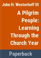 A pilgrim people : learning through the church year /