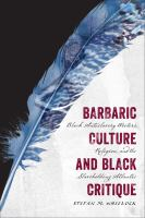 Barbaric culture and Black critique : Black antislavery writers, religion, and the slaveholding Atlantic /