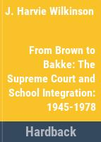 From Brown to Bakke : the Supreme Court and school integration, 1954-1978 /