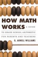 How math works : a guide to grade school arithmetic for parents and teachers /