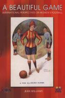 A beautiful game : international perspectives on women's football /