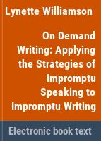On demand writing : applying the strategies of impromptu speaking to impromptu writing /