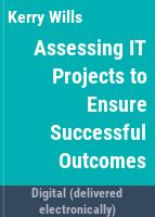 Assessing IT projects to ensure successful outcomes /